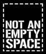 Part of the Not An Empty Space initiative